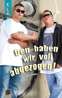 E-Book (epub) K.L.A.R. - Taschenbuch: Den haben wir voll abgezogen! von Wolfgang Kindler