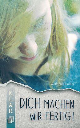 E-Book (epub) K.L.A.R. - Taschenbuch: Dich machen wir fertig! von Wolfgang Kindler