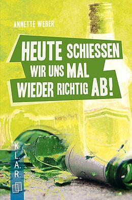 E-Book (epub) K.L.A.R. - Taschenbuch: Heute schießen wir uns mal wieder richtig ab! von Annette Weber