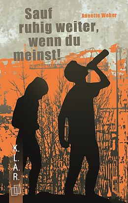 E-Book (epub) K.L.A.R. - Taschenbuch: Sauf ruhig weiter, wenn du meinst! von Annette Weber