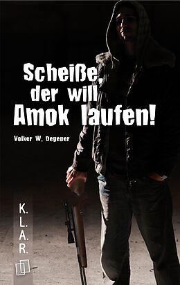E-Book (epub) K.L.A.R. - Taschenbuch: Scheiße, der will Amok laufen! von Volker W. Degener