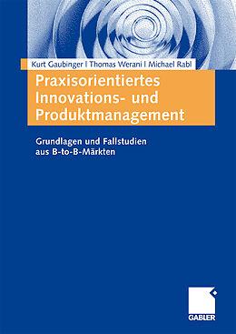 Kartonierter Einband Praxisorientiertes Innovations- und Produktmanagement von Kurt Gaubinger, Michael Rabl, Thomas Werani