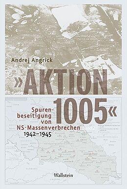 Fester Einband »Aktion 1005« - Spurenbeseitigung von NS-Massenverbrechen 1942 -1945 von Andrej Angrick