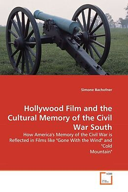 Kartonierter Einband Hollywood Film and the Cultural Memory of the Civil War South von Simone Bachofner