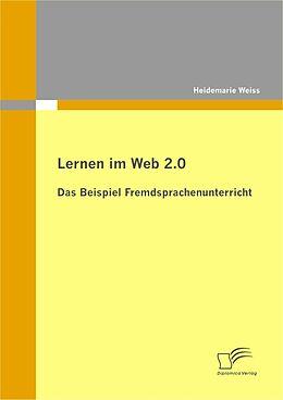 E-Book (pdf) Lernen im Web 2.0: das Beispiel Fremdsprachenunterricht von Heidemarie Weiss