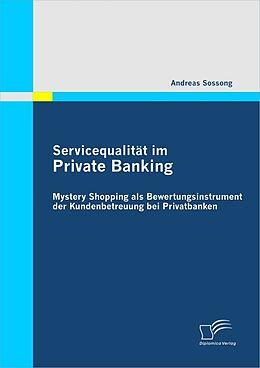 E-Book (pdf) Servicequalität im Private Banking: Mystery Shopping als Bewertungsinstrument der Kundenbetreuung bei Privatbanken von Andreas Sossong