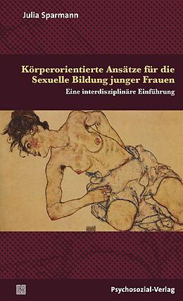 Kartonierter Einband Körperorientierte Ansätze für die Sexuelle Bildung junger Frauen von Julia Sparmann