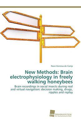 Kartonierter Einband New Methods: Brain electrophysiology in freely walking honeybees von Nora Vanessa de Camp