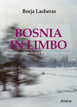 Kartonierter Einband Bosnia in Limbo - Testimonies from the Drina River von Borja Lasheras, Carlos Westendorp Y Ca