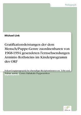 Kartonierter Einband Gratifkationsleistungen der dem Mensch/Puppe-Genre zuordnenbaren von 1968-1994 gesendeten Fernsehsendungen Arminio Rothsteins im Kinderprogramm des ORF von Michael Link