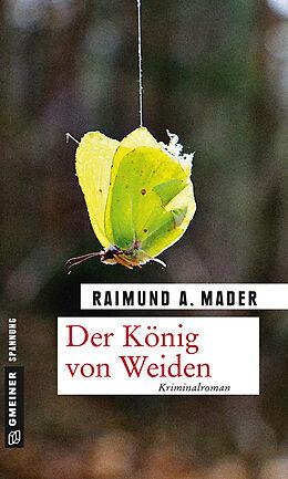 Kartonierter Einband Der König von Weiden von Raimund A. Mader