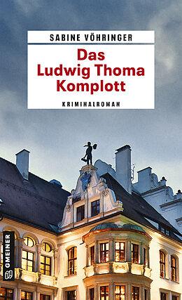Kartonierter Einband Das Ludwig Thoma Komplott von Sabine Vöhringer