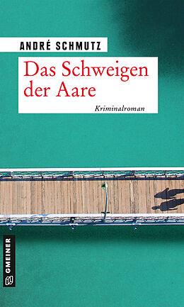 E-Book (epub) Das Schweigen der Aare von André Schmutz