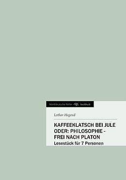 Kartonierter Einband Kaffeeklatsch bei Jule oder: Philosophie - frei nach Platon von Lothar Hegend