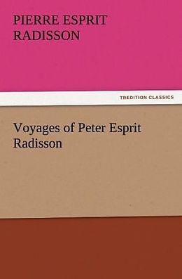 Kartonierter Einband Voyages of Peter Esprit Radisson von Pierre Esprit Radisson
