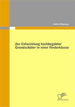 E-Book (pdf) Zur Entwicklung hochbegabter Grundschüler in einer Förderklasse von Katrin Niemann
