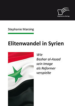 E-Book (pdf) Elitenwandel in Syrien: Wie Bashar al-Assad sein Image als Reformer verspielte von Stephanie Marsing