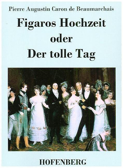 Figaros Hochzeit Oder Der Tolle Tag Pierre Augustin Caron De Beaumarchais Buch Kaufen Ex Libris