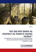 Kartonierter Einband quot;WE DID NOT DRINK AS STUPIDLY AS TODAY'S YOUNG PEOPLE von Zhe Li
