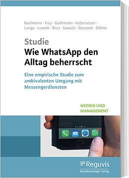 Kartonierter Einband Wie WhatsApp den Alltag beherrscht von Nils Bachmann, Ann-Katrin Frey, Shila Guthmann