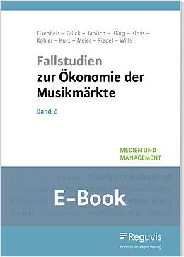 E-Book (pdf) Fallstudien zur Ökonomie der Musikmärkte - Band 2 (E-Book) von Uwe Eisenbeis, Arnold Glück, Moritz Janisch