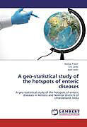 Kartonierter Einband A geo-statistical study of the hotspots of enteric diseases von Neeraj Tiwari, S. K. Joshi, Jyoti Joshi