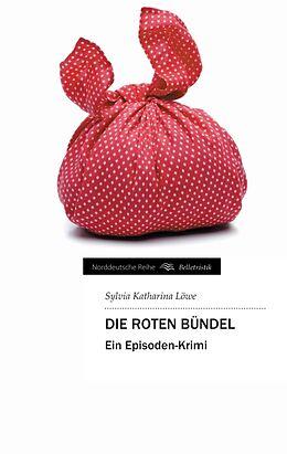 Kartonierter Einband Die roten Bündel von Sylvia Katharina Löwe