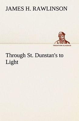 Kartonierter Einband Through St. Dunstan's to Light von James H. Rawlinson