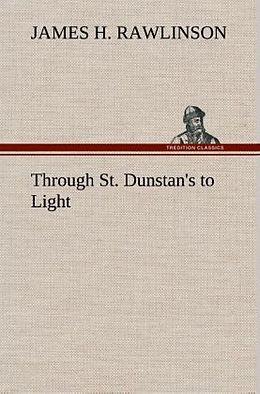 Fester Einband Through St. Dunstan's to Light von James H. Rawlinson