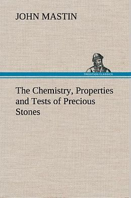 Fester Einband The Chemistry, Properties and Tests of Precious Stones von John Mastin