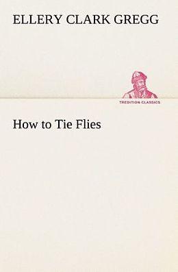 Kartonierter Einband How to Tie Flies von Ellery Clark Gregg