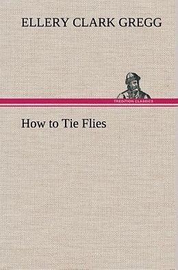 Fester Einband How to Tie Flies von Ellery Clark Gregg