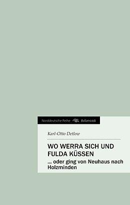 Kartonierter Einband Wo Werra sich und Fulda küssen von Karl-Otto Detlow