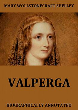 E-Book (epub) Valperga - The Life And Adventures Of Castruccio, Prince Of Lucca von Mary Wollstonecraft Shelley