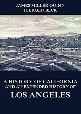 E-Book (epub) A History of California and an Extended History of Los Angeles von James Miller Guinn