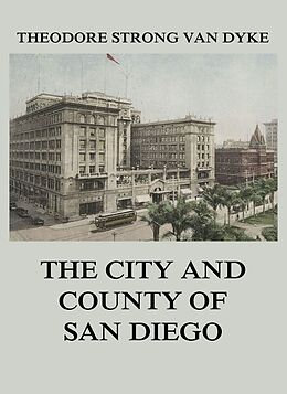 E-Book (epub) The City And County Of San Diego von Theodore Strong Van Dyke