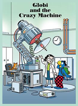 Fester Einband Globi and the Crazy Machine von Jürg Lendenmann