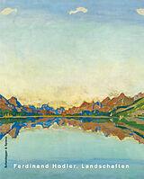 Ferdinand Hodler. Landschaften [Version allemande]