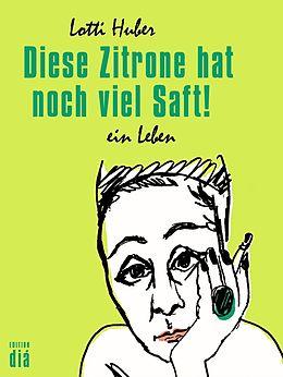 E-Book (epub) Diese Zitrone hat noch viel Saft! von Lotti Huber