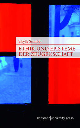 Kartonierter Einband Ethik und Episteme der Zeugenschaft von Sibylle Schmidt