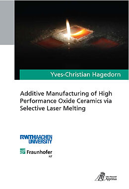 Kartonierter Einband Additive Manufacturing of High Performance Oxide Ceramics via Selective Laser Melting von Yves-Christian Hagedorn