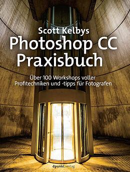 scott kelbys photoshop cc praxisbuch ber 100 workshops voller profitechniken und tipps fr fotografen german edition