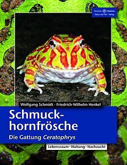 Kartonierter Einband Schmuckhornfrösche - Die Gattung Ceratophrys von Friedrich Wilhelm Henkel, Wolfgang Schmidt