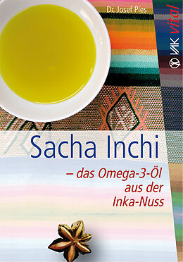 Kartonierter Einband Sacha Inchi  das Omega-3-Öl aus der Inka-Nuss von Josef Pies