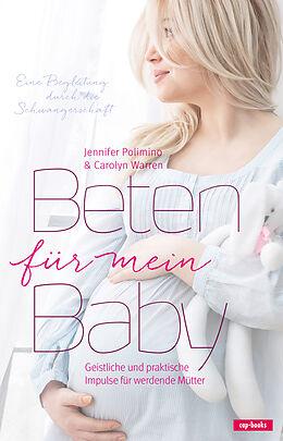Kartonierter Einband Beten für mein Baby von Jennifer Polimino, Carolyn Warren