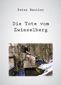 Kartonierter Einband Die Tote vom Zwieselberg von Peter Beutler