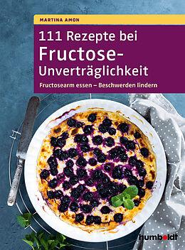 Kartonierter Einband 111 Rezepte bei Fructose-Unverträglichkeit von Martina Amon