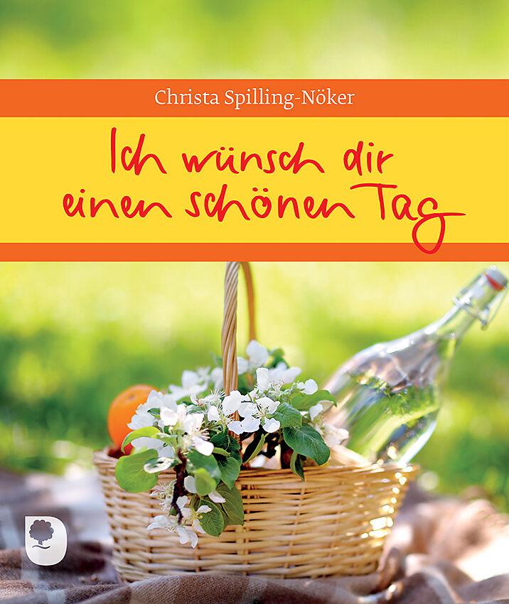 Ich wünsch dir einen schönen Tag - Christa Spilling-Nöker