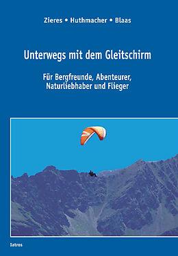 Kartonierter Einband Zieres, G: Unterwegs mit dem Gleitschirm von Gundo Zieres, Sabine Huthmacher, Wilfried Blaas