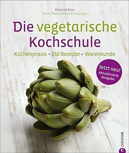 Fester Einband Die vegetarische Kochschule von Christl Kurz, Klaus Maria Einwanger